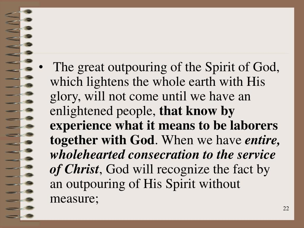 The great outpouring of the Spirit of God, which lightens the whole earth with His glory, will not come until we have an enlightened people,