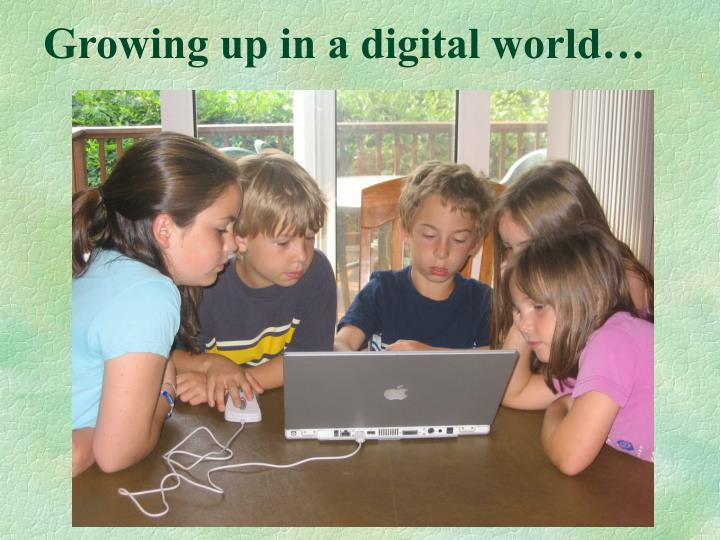Growing up in a digital world