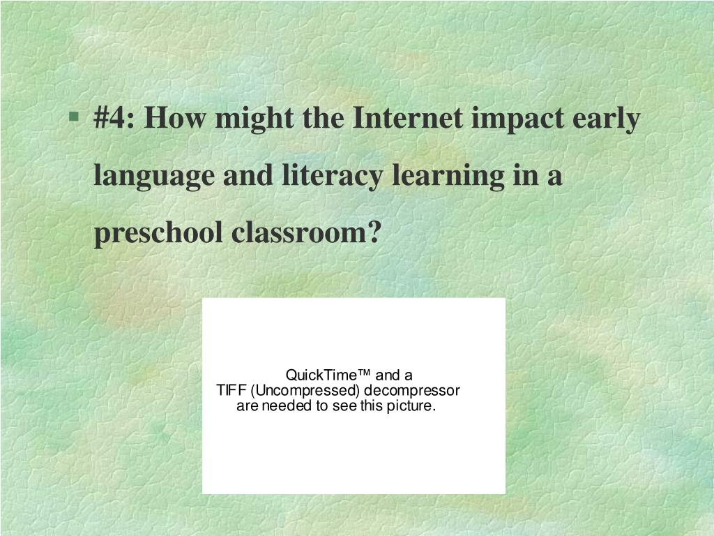 #4: How might the Internet impact early language and literacy learning in a preschool classroom?
