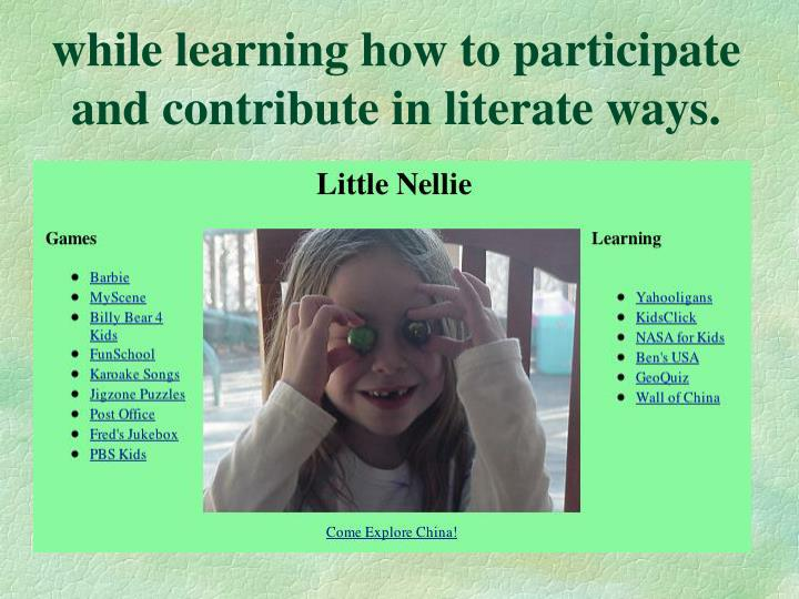 While learning how to participate and contribute in literate ways