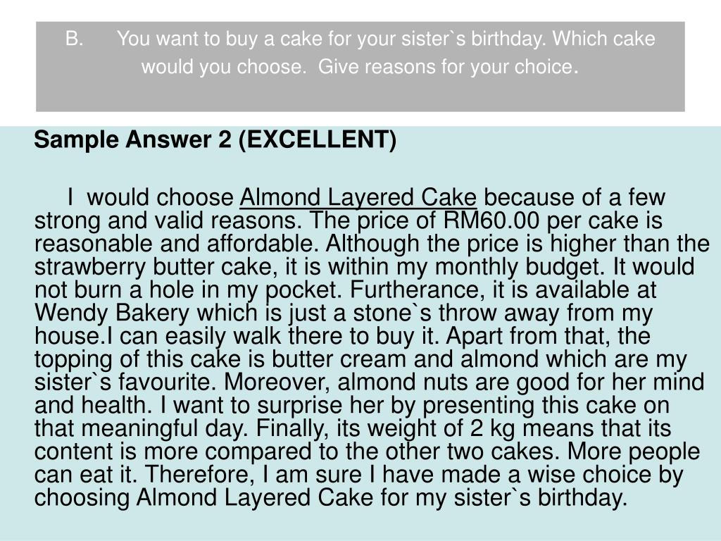 B.      You want to buy a cake for your sister`s birthday. Which cake would you choose.  Give reasons for your choice
