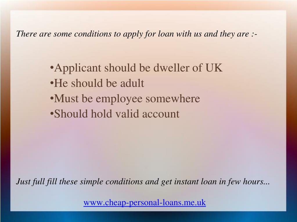 There are some conditions to apply for loan with us and they are :-