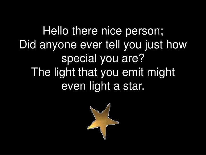 Hello there nice person;