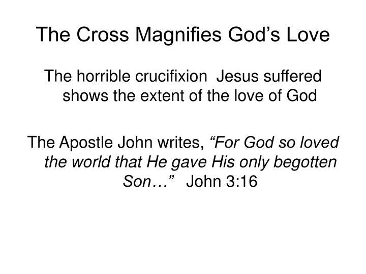 The Cross Magnifies God's Love