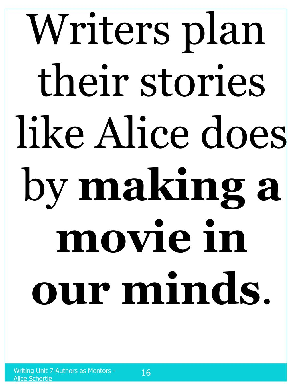 Writers plan their stories like Alice does by