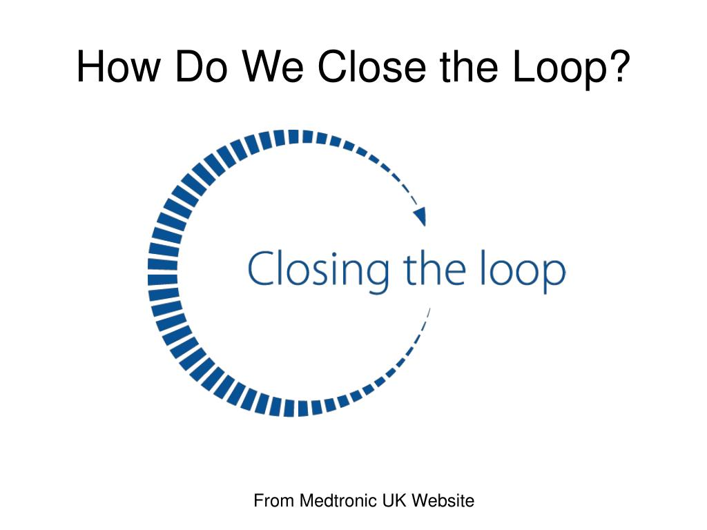 How Do We Close the Loop?
