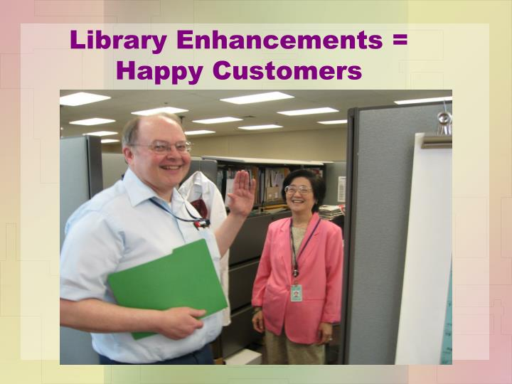 Library enhancements happy customers