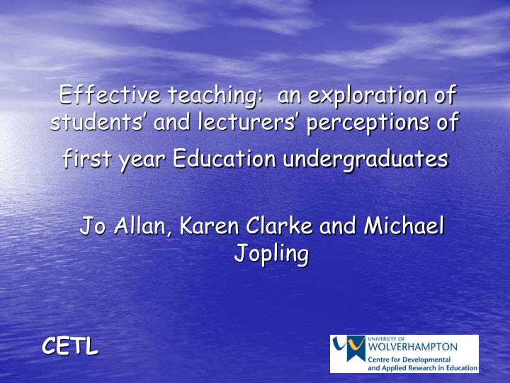 Effective teaching:  an exploration of students' and lecturers' perceptions of first year Educat...