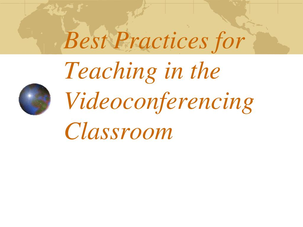 Best Practices for Teaching in the Videoconferencing Classroom