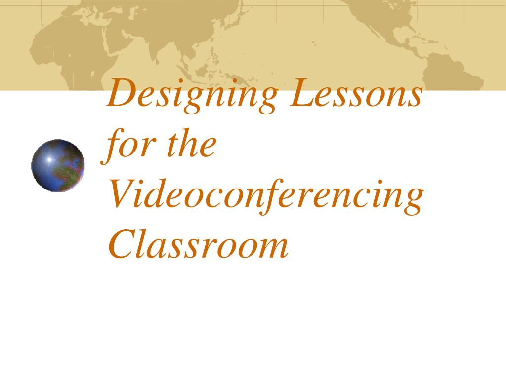 Designing Lessons for the Videoconferencing Classroom