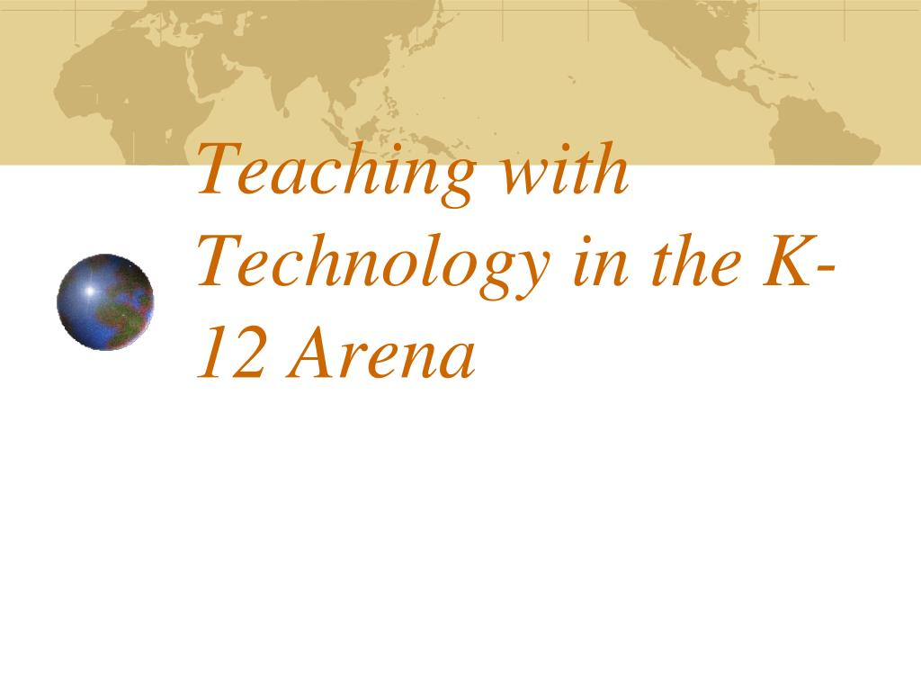 Teaching with Technology in the K-12 Arena