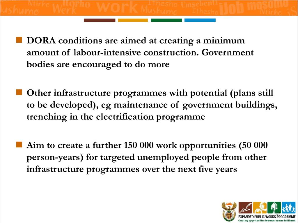 DORA conditions are aimed at creating a minimum amount of labour-intensive construction. Government bodies are encouraged to do more