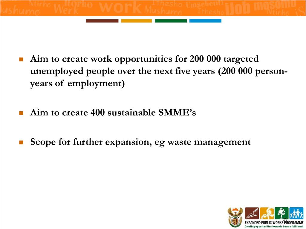 Aim to create work opportunities for 200 000 targeted unemployed people over the next five years (200 000 person-years of employment)