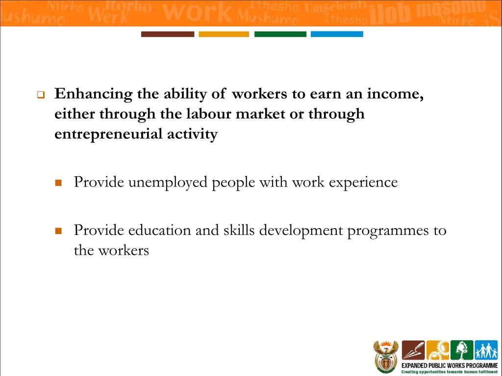 Enhancing the ability of workers to earn an income, either through the labour market or through entrepreneurial activity