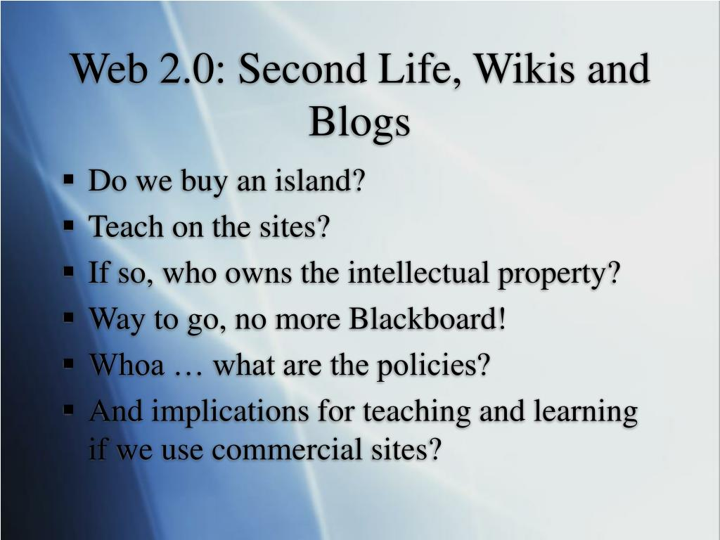 Web 2.0: Second Life, Wikis and Blogs