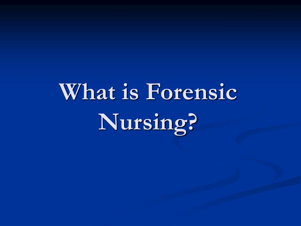 the role of forensic nursing Forensic nursing is a specialty practiced at the intersection of health care and the law forensic nurses must not only have excellent nursing skills, but they also must be knowledgeable of the legal system their primary responsibility is the care of victims or perpetrators of physical trauma, such .