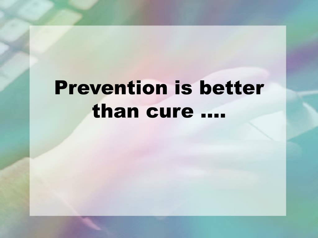 Prevention is better