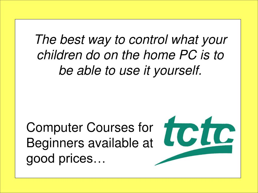 The best way to control what your children do on the home PC is to be able to use it yourself.