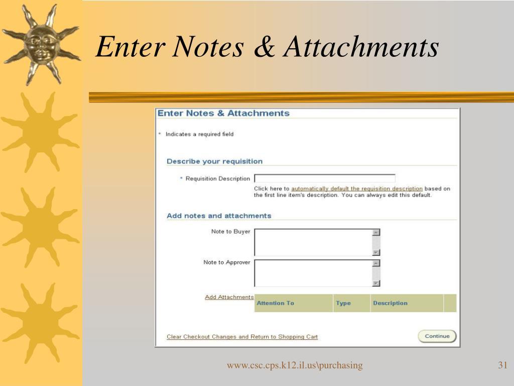 Enter Notes & Attachments