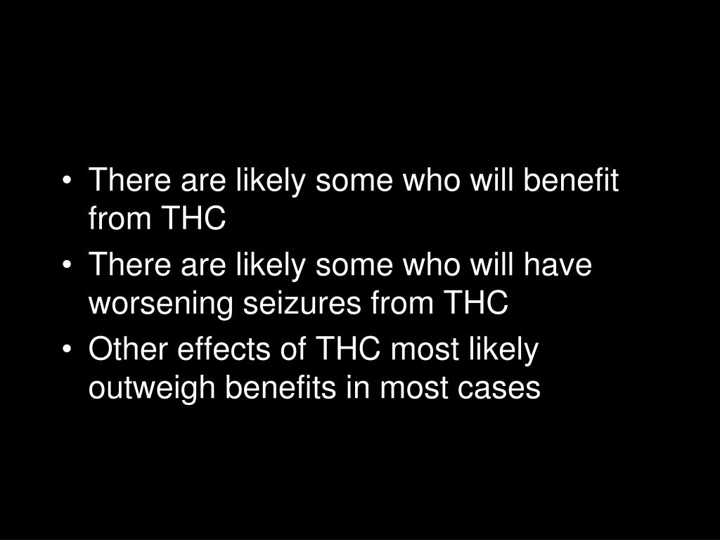 There are likely some who will benefit from THC