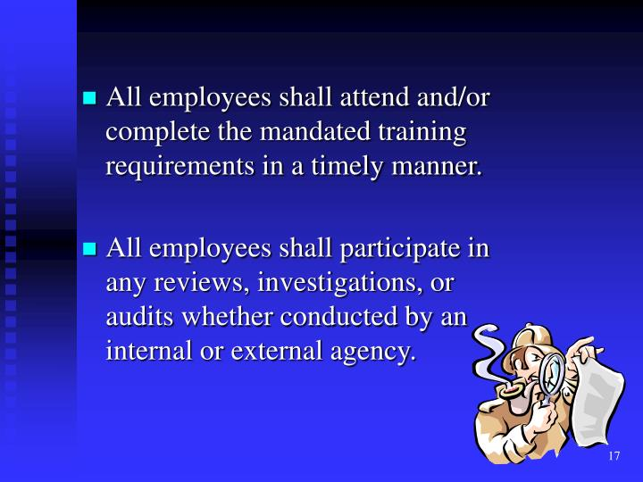 All employees shall attend and/or complete the mandated training requirements in a timely manner.