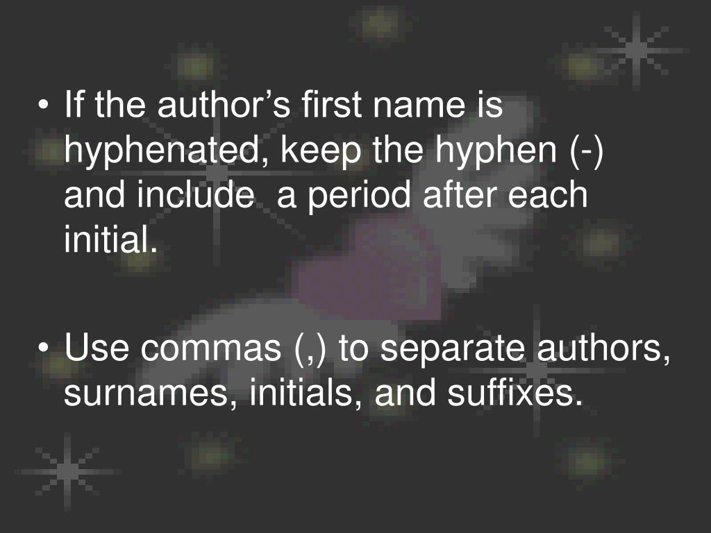 If the author's first name is hyphenated, keep the hyphen (-) and include  a period after each initial.