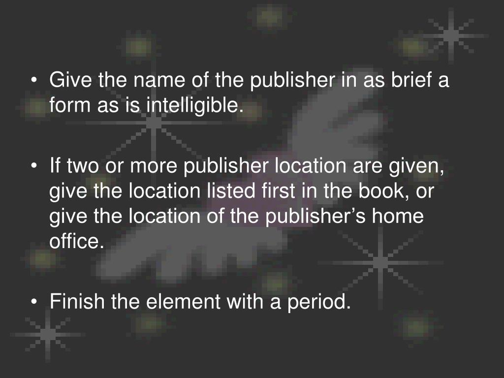 Give the name of the publisher in as brief a form as is intelligible.