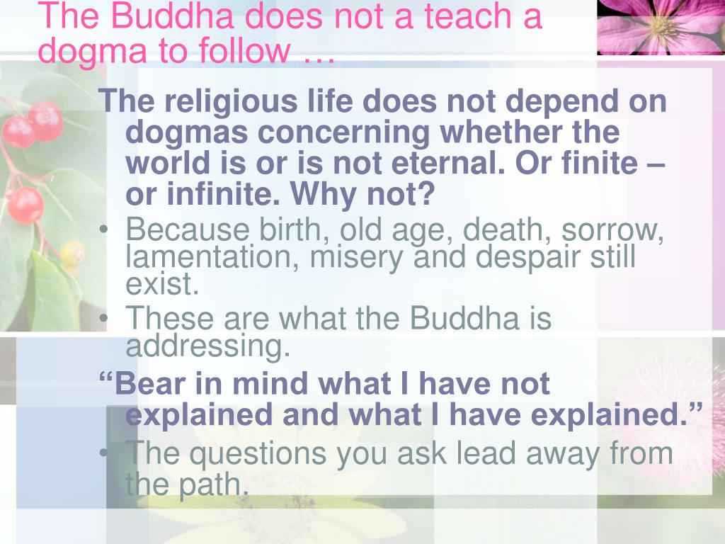 The Buddha does not a teach a dogma to follow …