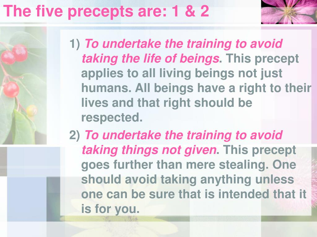 The five precepts are: 1 & 2