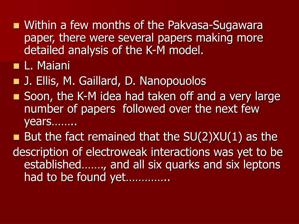 Within a few months of the Pakvasa-Sugawara paper, there were several papers making more detailed analysis of the K-M model.