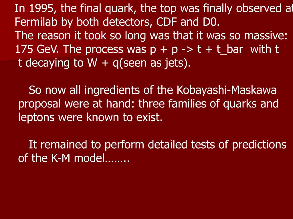 In 1995, the final quark, the top was finally observed at