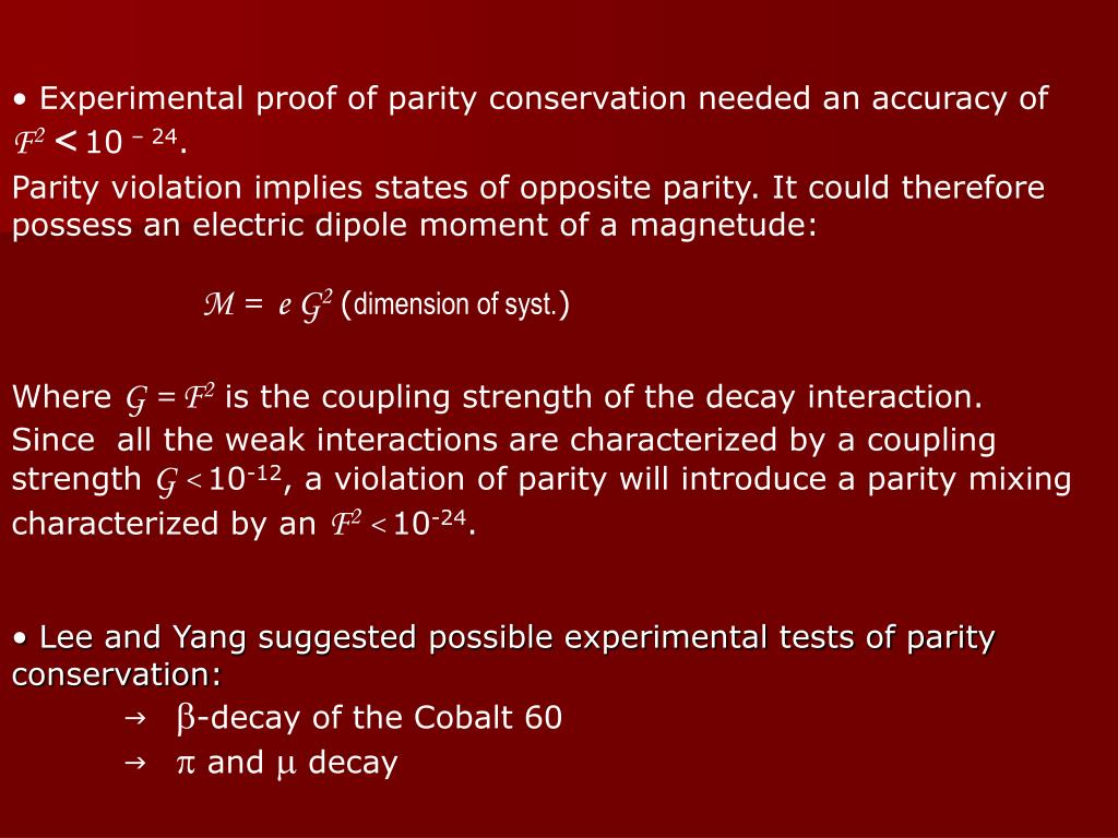 Experimental proof of parity conservation needed an accuracy of