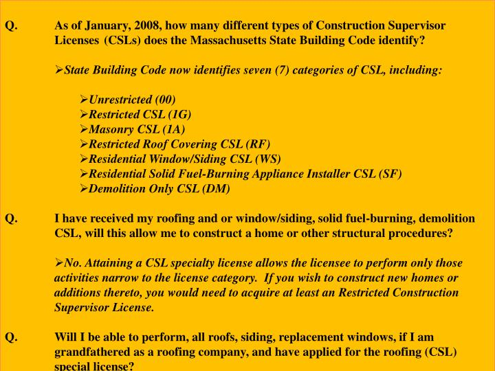 Q.	As of January, 2008, how many different types of Construction Supervisor 	Licenses 	(CSLs) does t...