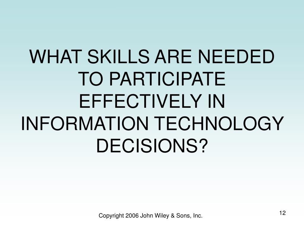 WHAT SKILLS ARE NEEDED TO PARTICIPATE EFFECTIVELY IN INFORMATION TECHNOLOGY DECISIONS?