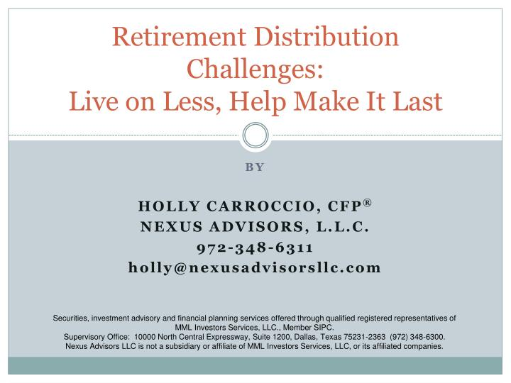 Retirement distribution challenges live on less help make it last