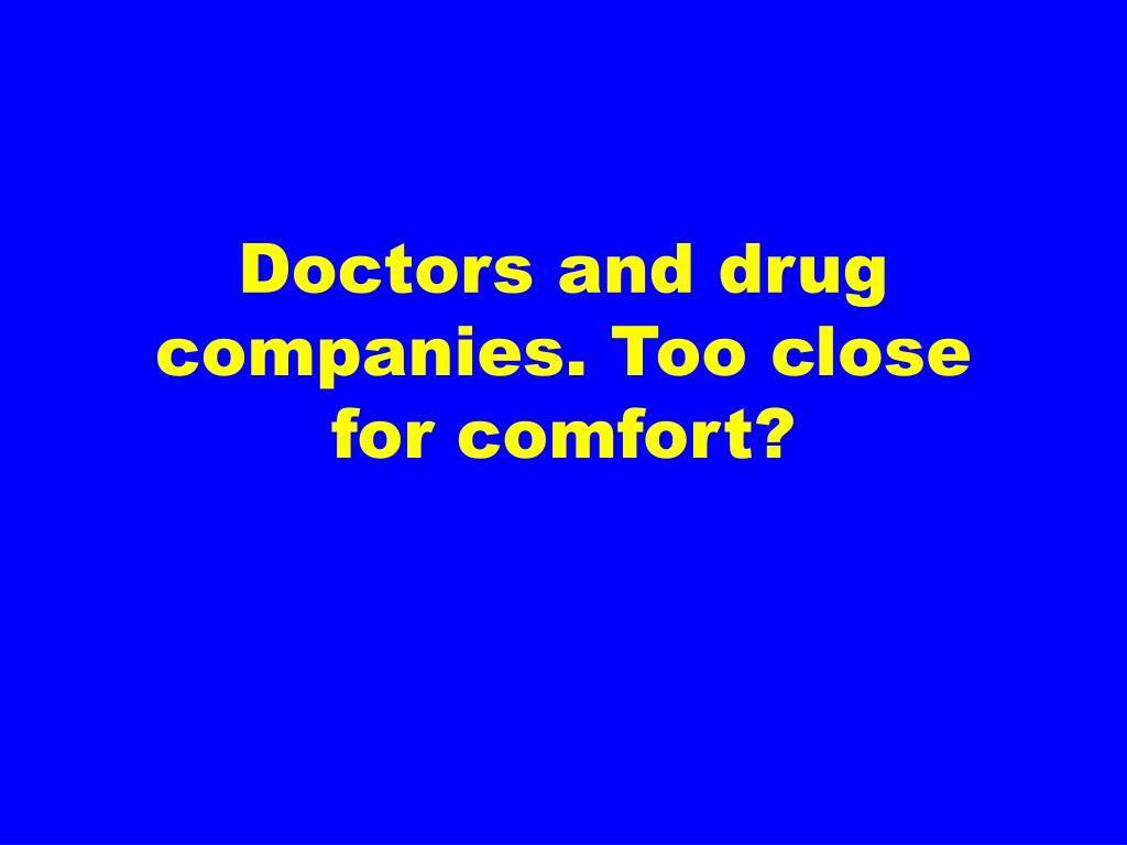 Doctors and drug companies. Too close for comfort?
