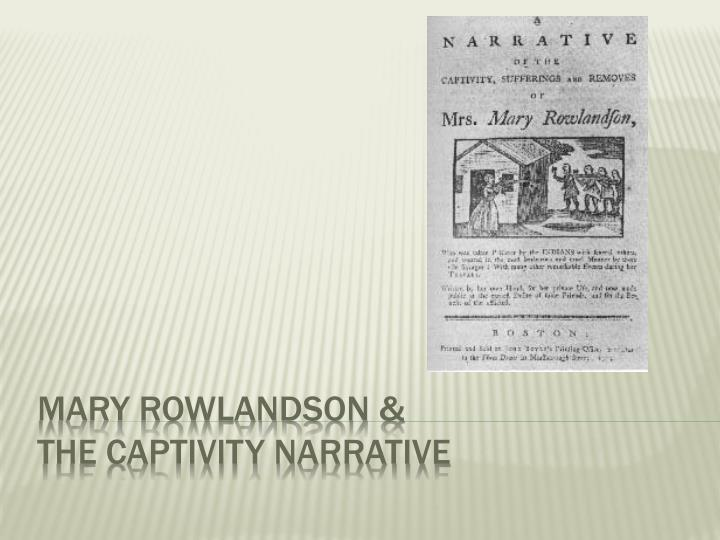 mary rowlandsons the captive essay Mary rowlandson's narrative of the captivity and restoration of mrs mary rowlandson was one of the first to break that mold by advertising itself as a religious text.