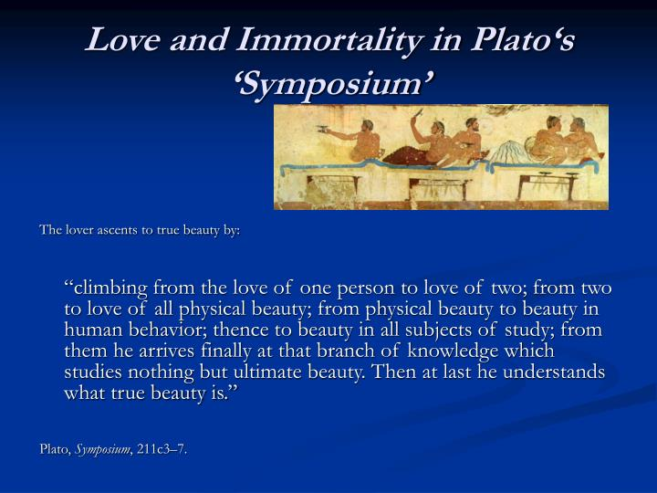 in search of absolute beauty from platos symposium The symposium is a dialogue dedicated to beauty and love entering the conversation on love, the playwright, aristophanes, describes a mythic age he tells us of creatures that have two sets of legs, two sets of arms, and two heads.