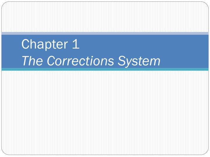 Chapter 1 the corrections system