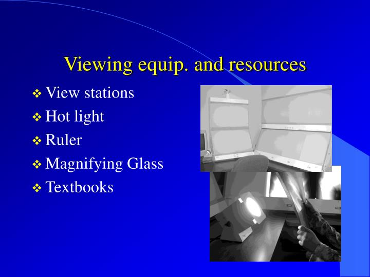 Viewing equip. and resources
