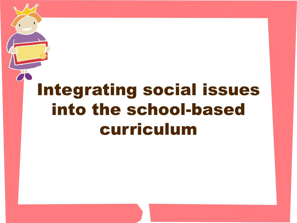 Integrating social issues into the school-based curriculum