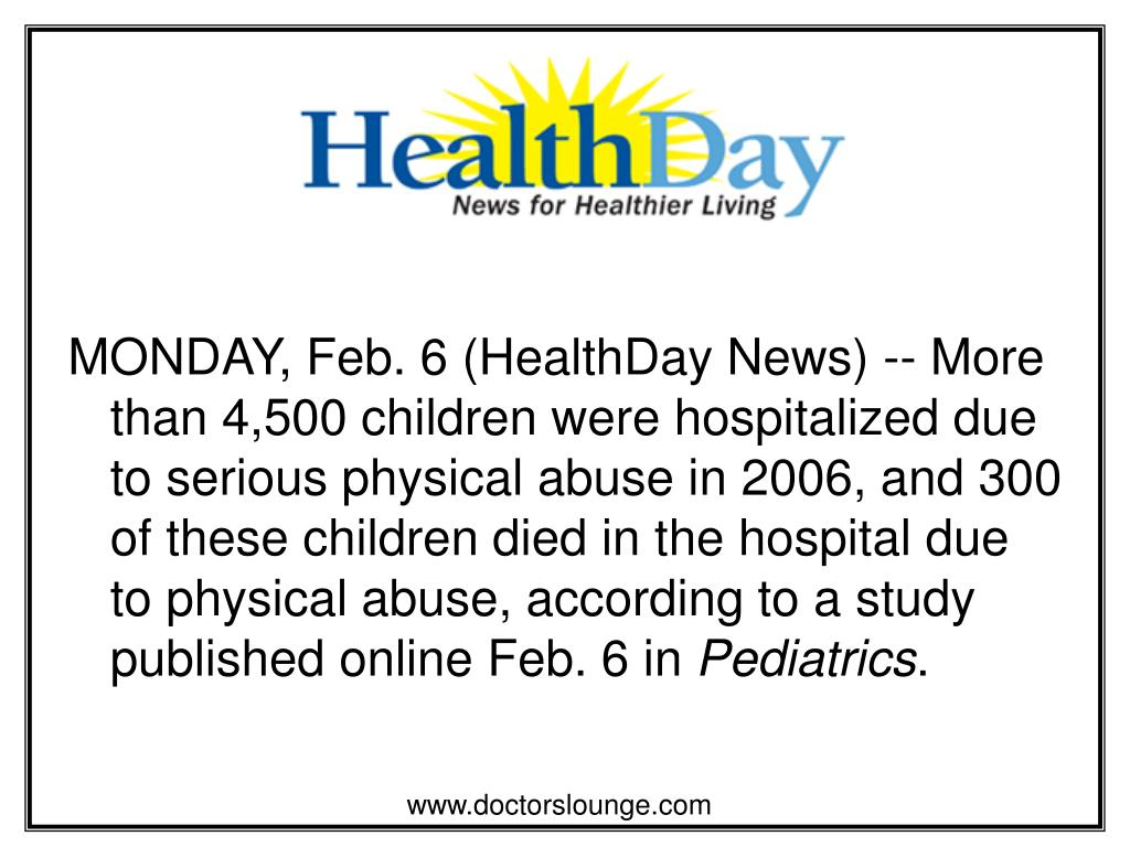 MONDAY, Feb. 6 (HealthDay News) -- More than 4,500 children were hospitalized due to serious physical abuse in 2006, and 300 of these children died in the hospital due to physical abuse, according to a study published online Feb. 6 in