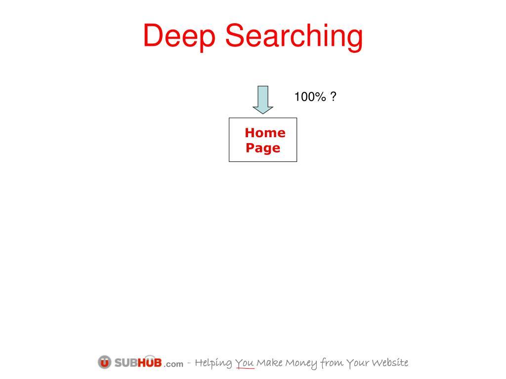 Deep Searching