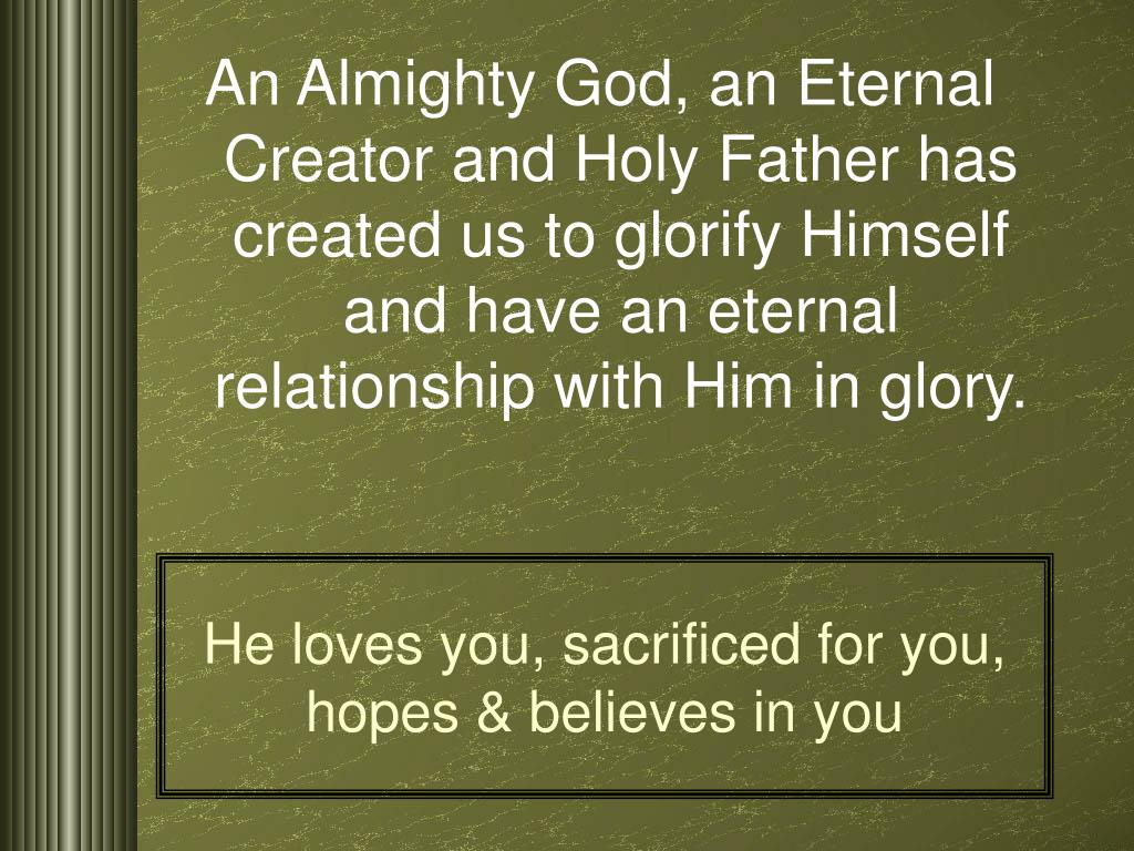 He loves you, sacrificed for you, hopes & believes in you