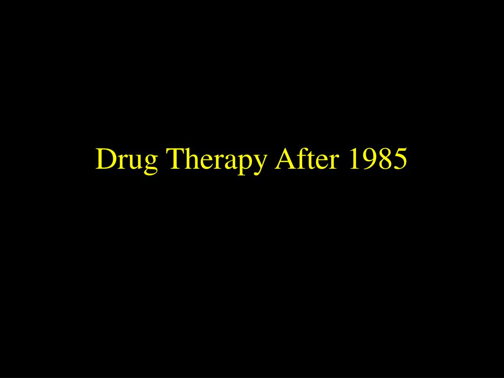 Drug Therapy After 1985