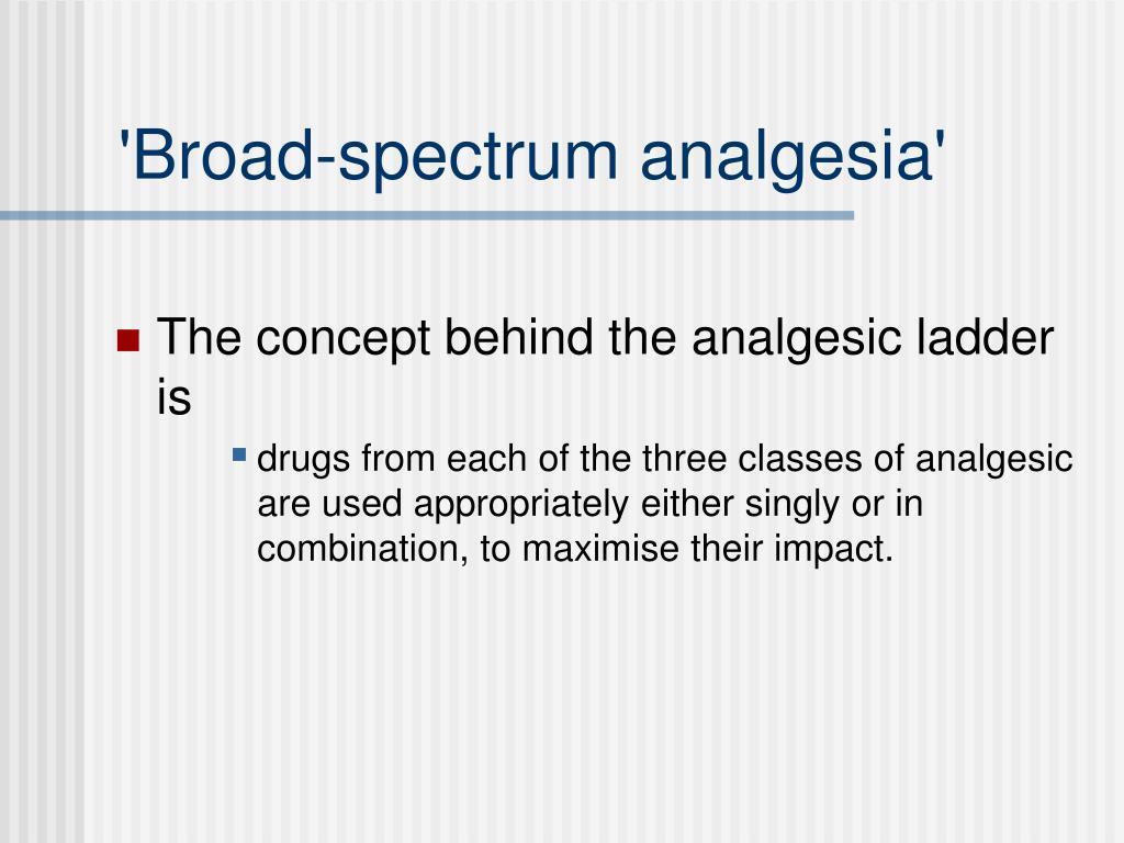 'Broad-spectrum analgesia'