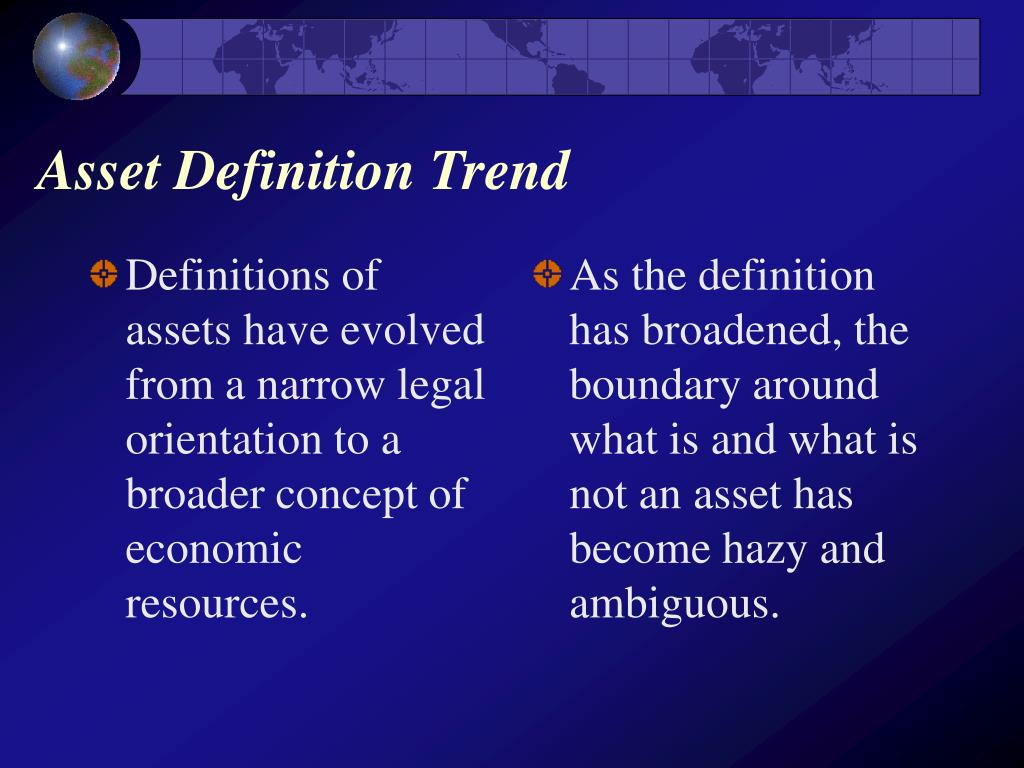 Definitions of assets have evolved from a narrow legal orientation to a broader concept of economic resources.