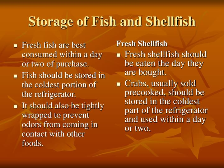 Fresh fish are best consumed within a day or two of purchase.