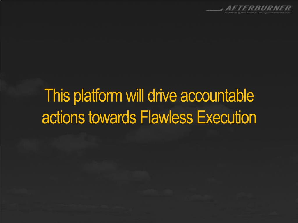 This platform will drive accountable actions towards Flawless Execution