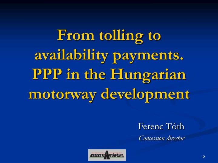 From tolling to availability payments ppp in the hungarian motorway development
